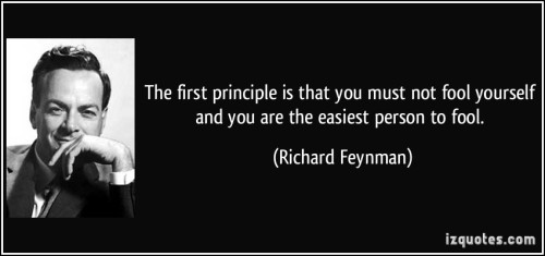 quote-the-first-principle-is-that-you-must-not-fool-yourself-and-you-are-the-easiest-person-to-fool-richard-feynman-61477